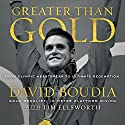 Greater Than Gold: From Olympic Heartbreak to Ultimate Redemption Audiobook by David Boudia Narrated by Adam Verner