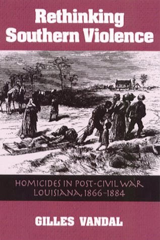 RETHINKING SOUTHERN VIOLENCE: HOMICIDES IN POST-CIVIL WAR LOUISIANA, 1 (HISTORY CRIME & CRIMINAL JUS)