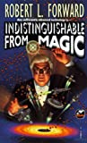 Indistinguishable From Magic (0671876864) by Robert L. Forward