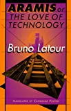 Aramis, or the Love of Technology (0674043235) by Latour, Bruno