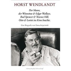 eBook Cover für  Horst Wendlandt Der Mann der Winnetou amp Edgar Wallace Bud Spencer amp Terence Hill Otto amp Loriot ins Kino brachte Eine Biografie