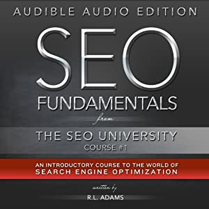 SEO Fundamentals: An Introductory Course to the World of Search Engine Optimization (The SEO University) | [R. L. Adams]