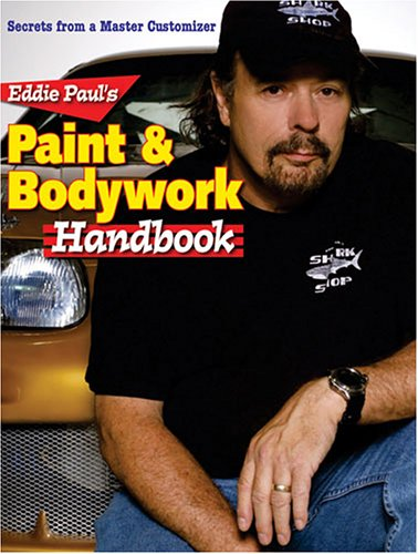 Eddie Paul's Paint & Bodywork Handbook: Secrets from a Master Customizer - Krause Publications - 0896892336 - ISBN:0896892336