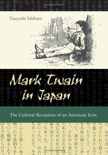 Mark Twain in Japan: The Cultural Reception of an American Icon (MARK TWAIN & HIS CIRCLE)