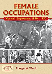 Female Occupations: Women's Employment 1850-1950: Women's Employment from 1840 to 1950 (Family History)