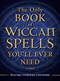 The Only Book of Wiccan Spells You'll Ever Need, 2nd Edition (The Only Book You'll Ever Need)