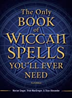 The Only Book of Wiccan Spells You'll Ever Need, Second Edition