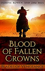Blood of Fallen Crowns: Blades of Vengeance: (A Historical Fantasy Fiction)
