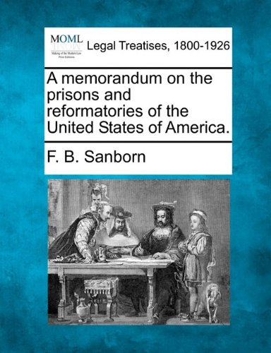 A memorandum on the prisons and reformatories of the United States of America.
