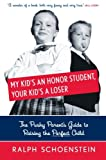 My Kids an Honor Student, Your Kids a Loser: The Pushy Parents Guide to Raising a Perfect Child