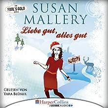 Liebe gut, alles gut (Fool's Gold Novelle) Hörbuch von Susan Mallery Gesprochen von: Yara Blümel