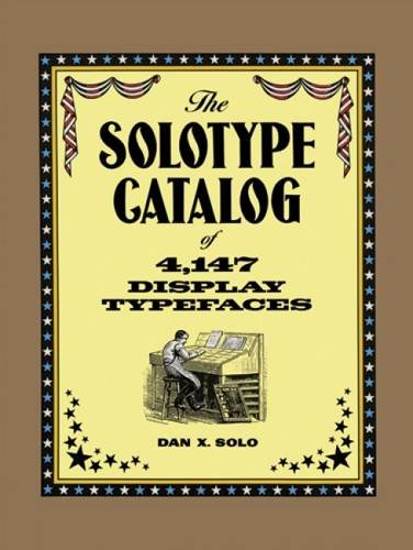 The Solotype Catalog of 4,147 Display Typefaces (Lettering, Calligraphy, Typography), by Dan X. Solo