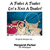 img - for A Tisket A Tasket Machine Knit A Basket SIX Sizes (Stitch 'n Starch) book / textbook / text book
