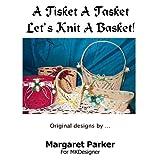 A Tisket A Tasket Machine Knit A Basket SIX Sizes (Stitch 'n Starch)