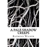 A Pale shadow Creepsby Mr Raymond Walker