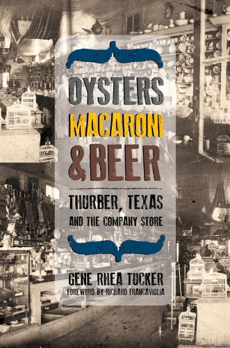 Oysters, Macaroni, and Beer: Thurber, Texas, and the Company Store (Plains Histories)