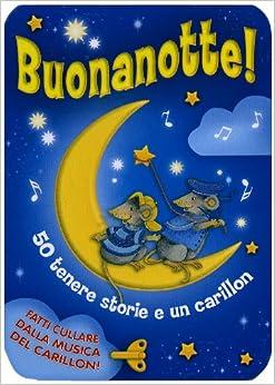 Buonanotte! 50 tenere storie. Con carillon: 9788809749788: Amazon.com