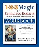 Thomas W. Phelan 1-2-3 Magic Workbook for Christian Parents: Effective Discipline for Children 2-12