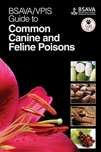 BSAVA/VPIS Guide to Common Canine and Feline Poisons (BSAVA British Small Animal Veterinary Association)