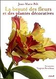 echange, troc Jean-Marie Pelt, Virginie Pérocheau - La beauté des fleurs et des plantes décoratives