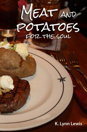 Meat and Potatoes for the Soul, by K. Lynn Lewis