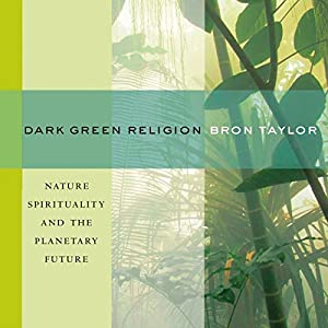 Dark Green Religion: Nature Spirituality and the Planetary Future Audiobook