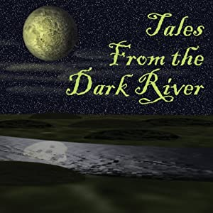 Tales from the Dark River (Dramatized) | [Brad Strickland, Lawrence Barker, G. K. Hayes, Michael Anne Lee, Ron N. Butler, Wendy Webb]