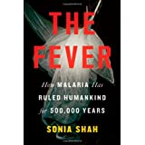 The Fever: How Malaria Has Ruled Humankind for 500,000 Yearsby Sonia Shah