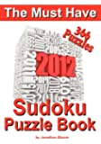 The Must Have 2012 Sudoku Puzzle Book: 366 Sudoku Puzzle Games to challenge you every day of the year. Randomly distributed and ranked from quick through nasty to cruel and deadly! Killer Sudoku