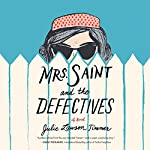 Mrs. Saint and the Defectives: A Novel | Julie Lawson Timmer