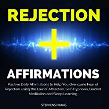 Rejection Affirmations: Positive Daily Affirmations to Help You Overcome Fear of Rejection Using the Law of Attraction, Self-Hypnosis, Guided Meditation and Sleep Learning  by Stephens Hyang Narrated by Dan McGowan