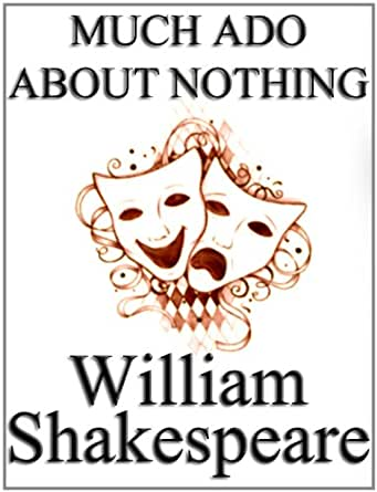 much ado about nothing by william shakespeare unaltered text play script non illustrated