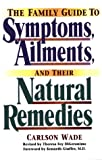 The Family Guide to Symptoms, Ailments, and Their Natural Remedies (Home Encyclopedia of Symptoms, Ailments, and Their Natural Remedies)