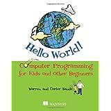 Hello World! Computer Programming for Kids and Other Beginners ~ Warren Sande