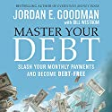 Master Your Debt: Slash Your Monthly Payments and Become Debt Free (       UNABRIDGED) by Jordan E. Goodman Narrated by Jordan E. Goodman
