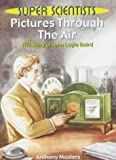 Pictures Through the Air: The Story of John Logie Baird (Super Scientists) (0750236353) by Masters, Anthony
