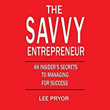 The Savvy Entrepreneur: A Guide to Running Your Fast-Growing Business [Tips for Investors and Entrepreneurs] (       UNABRIDGED) by Lee Pryor Narrated by John Edmondson