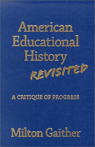 American Educational History Revisited: A Critique of...