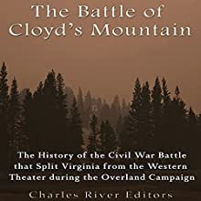 The Battle of Cloyd's Mountain: The History of the Civil War Battle That Split Virginia from the Western Theater During the Overland Campaign Audiobook by  Charles River Editors Narrated by Scott Clem