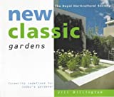 Jill Billington New Classic Gardens: Formality Redefined for Today's Gardener (The Royal Horticultural Society)