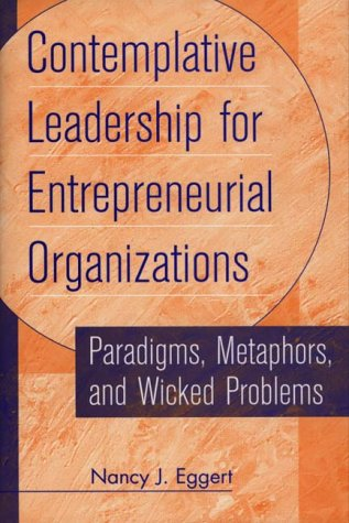 Contemplative Leadership for Entrepreneurial Organizations: Paradigms, Metaphors, and Wicked Problems
