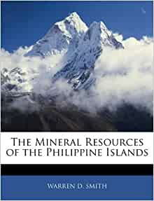 The Mineral Resources of the Philippine Islands: WARREN D. SMITH