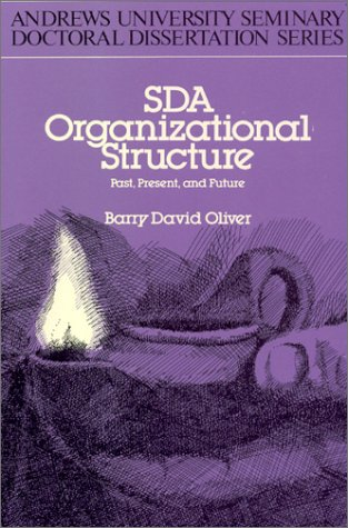 Sda Organizational Structure: Past, Present, and Future (Seminary Doctoral Dissertation Series)