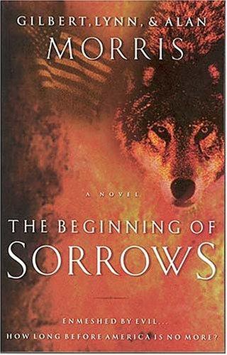 The Beginning Of Sorrows Enmeshed In Evil...how Long Before America Is No More?, Gilbert Morris, Lynn Morris, Alan Morris