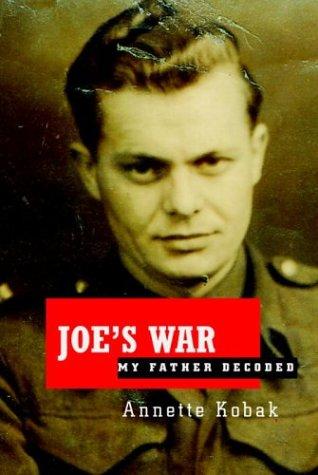 Joe's War: My Father Decoded, Annette Kobak