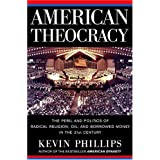 American Theocracy: The Peril and Politics of Radical Religion, Oil, and Borrowed Money in the 21stCentury ~ Kevin P. Phillips