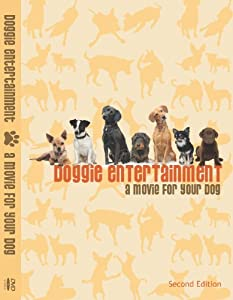 Doggie Entertainment- a movie for your dog Second Edition