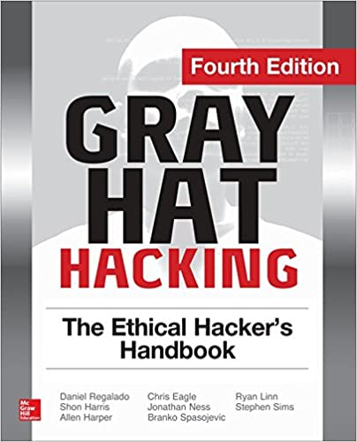 Gray Hat Hacking: The Ethical Hacker's Handbook (4th Ed.)