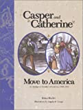 img - for Casper and Catherine Move to America: An Immigrant Family's Adventures, 1849-1850 book / textbook / text book