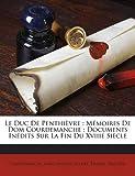 img - for Le Duc De Penthi vre: M moires De Dom Courdemanche : Documents In dits Sur La Fin Du Xviiie Si cle (French Edition) book / textbook / text book
